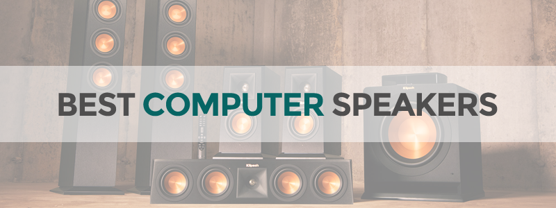 15 Best Computer Speakers in 2019 - Budget and High-End