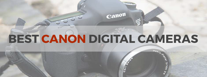 9 best Canon digital cameras in 2018