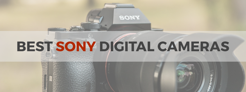 best Sony digital cameras in 2018