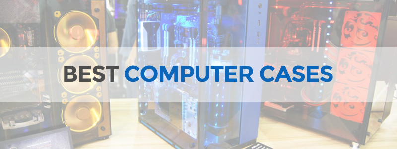 17 Best PC Cases in 2019 - Full Tower, Mid Tower and Mini ITX - The