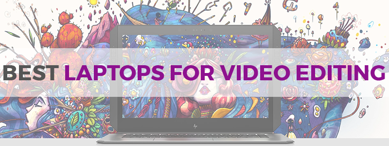 8 Best Laptops for Video Editing in 2019 - The Tech Lounge