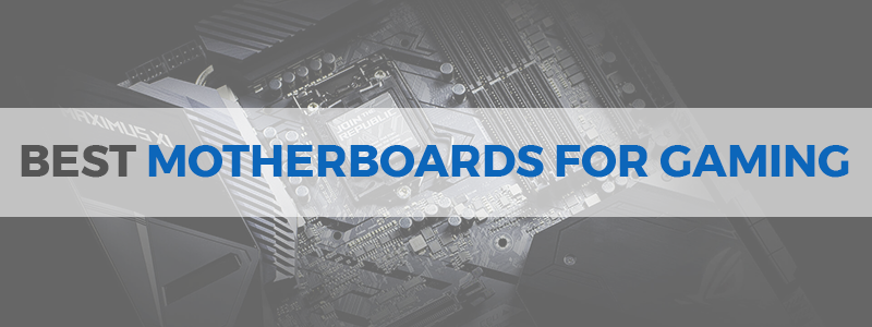 16 Best Gaming Motherboards in 2019 - LGA 1151, 2066 and AM4
