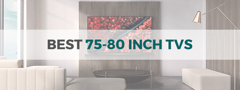 7 Best 75-80 Inch TVs in 2019 - 4K 75-inch TVs - The Tech Lounge