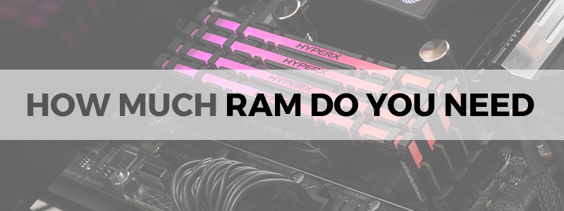 How Much Ram Do I Need >> How Much Ram Do I Need Things You Should Consider The