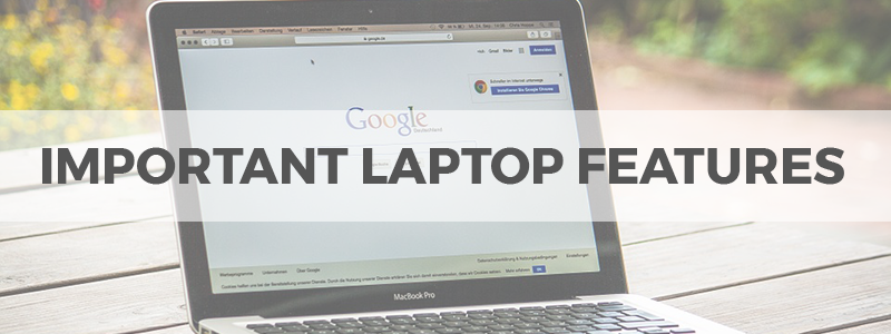 important laptop features and specifications