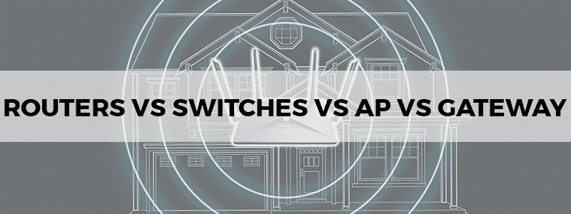 routers vs switches vs access points vs gateway