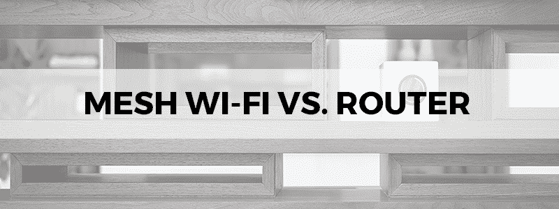 mesh wi-fi vs router