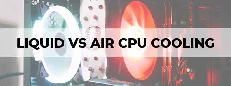 liquid vs air cpu cooling