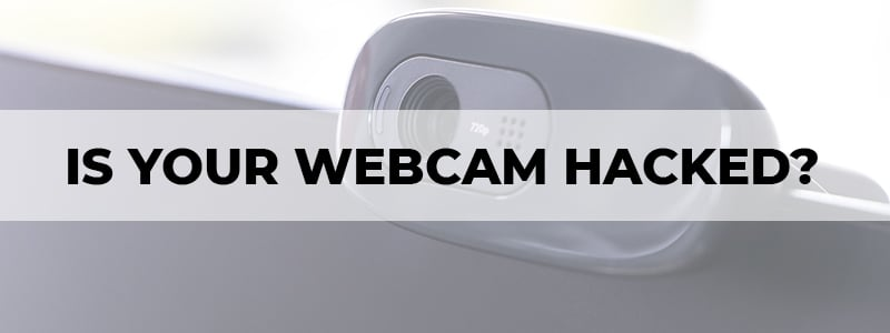 is your webcam hacked