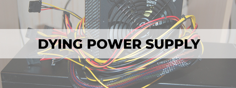 signs of a dying power supply
