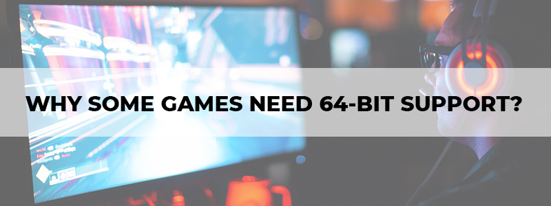 why some games need 64-bit support