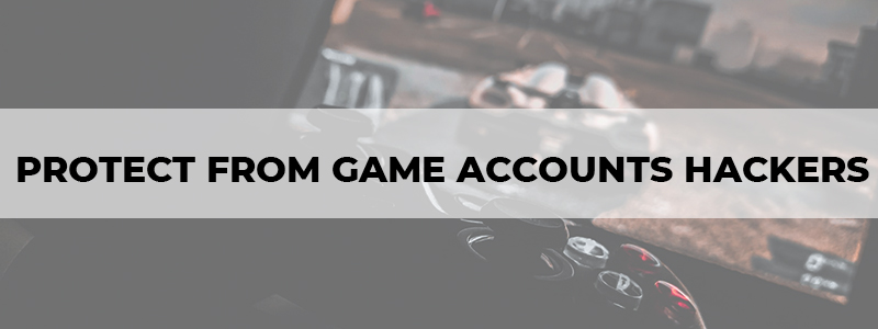 how to protect yourself from game accounts hackers
