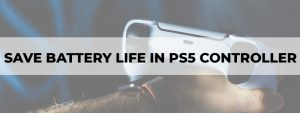 save battery life in ps5 controller